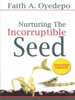 Nurturing the Incorruptible Seed